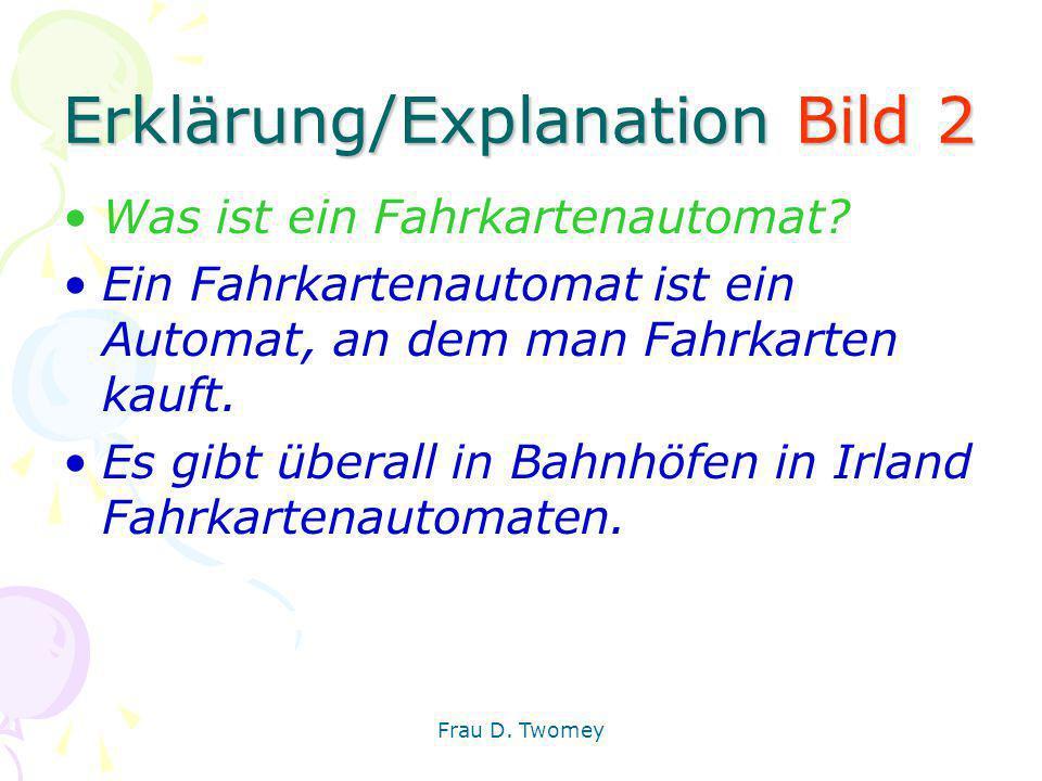 Erklärung/Explanation Bild 2 Was ist ein Fahrkartenautomat? Ein Fahrkartenautomat ist ein Automat, an dem man Fahrkarten kauft. Es gibt überall in Bah