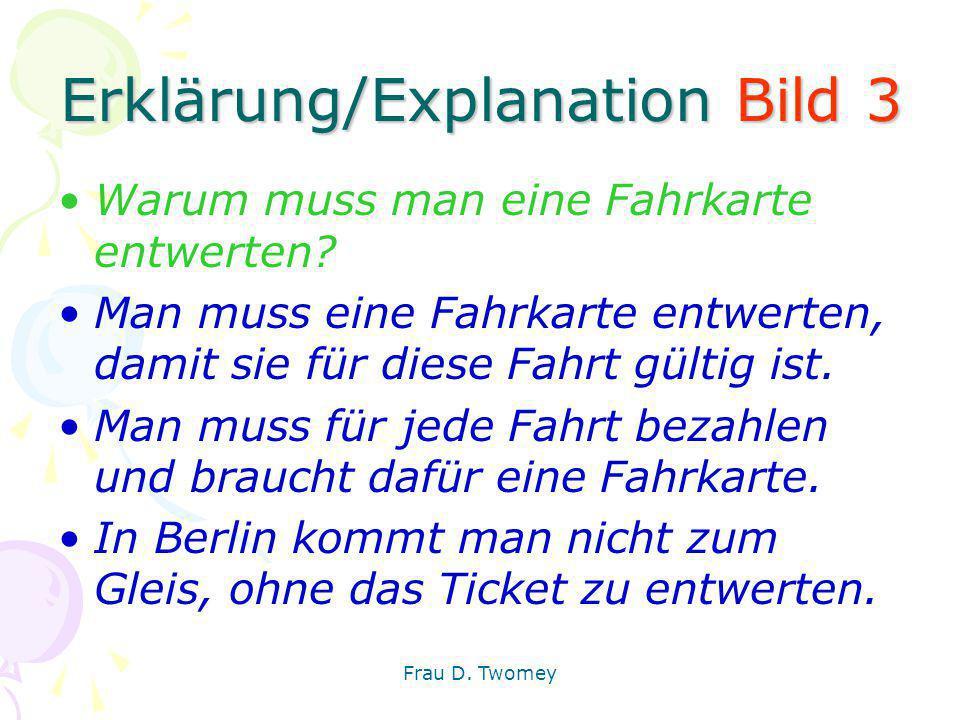 Erklärung/Explanation Bild 3 Warum muss man eine Fahrkarte entwerten? Man muss eine Fahrkarte entwerten, damit sie für diese Fahrt gültig ist. Man mus