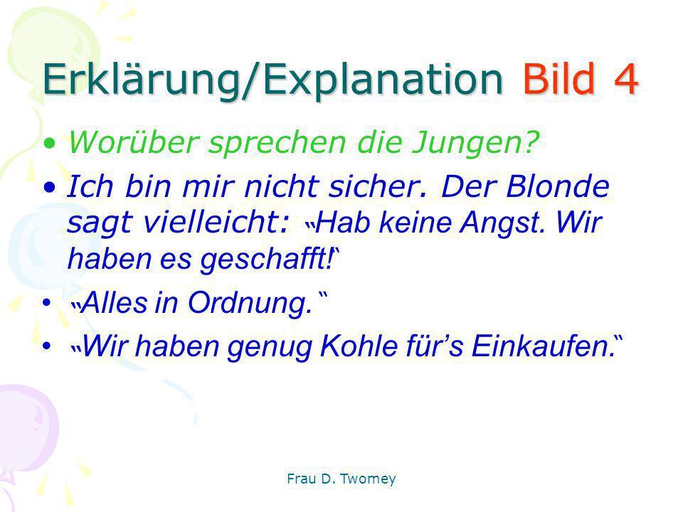 Erklärung/Explanation Bild 4 Worüber sprechen die Jungen? Ich bin mir nicht sicher. Der Blonde sagt vielleicht: Hab keine Angst. Wir haben es geschaff