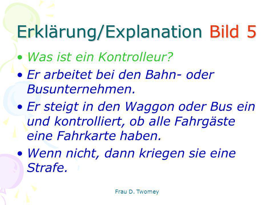 Erklärung/Explanation Bild 5 Was ist ein Kontrolleur? Er arbeitet bei den Bahn- oder Busunternehmen. Er steigt in den Waggon oder Bus ein und kontroll