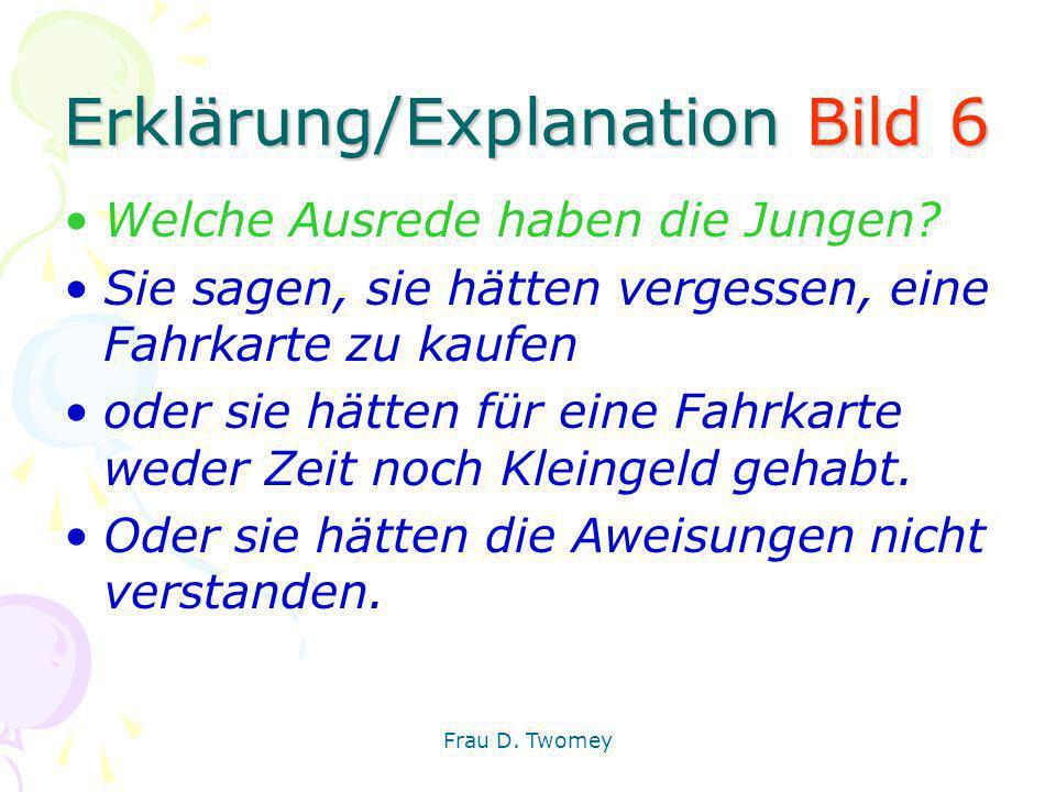 Erklärung/Explanation Bild 6 Welche Ausrede haben die Jungen? Sie sagen, sie hätten vergessen, eine Fahrkarte zu kaufen oder sie hätten für eine Fahrk