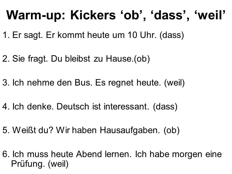 Warm-up: Kickers 'ob', 'dass', 'weil' 1.Er sagt. Er kommt heute um 10 Uhr.