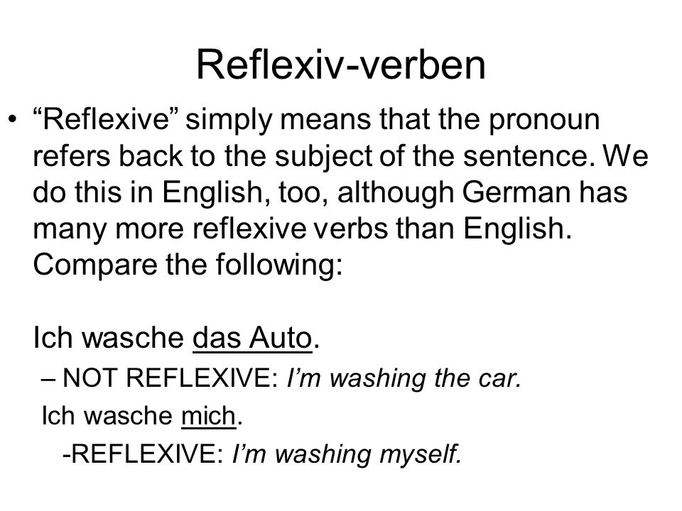 "Reflexiv-verben ""Reflexive"" simply means that the pronoun refers back to the subject of the sentence. We do this in English, too, although German has"