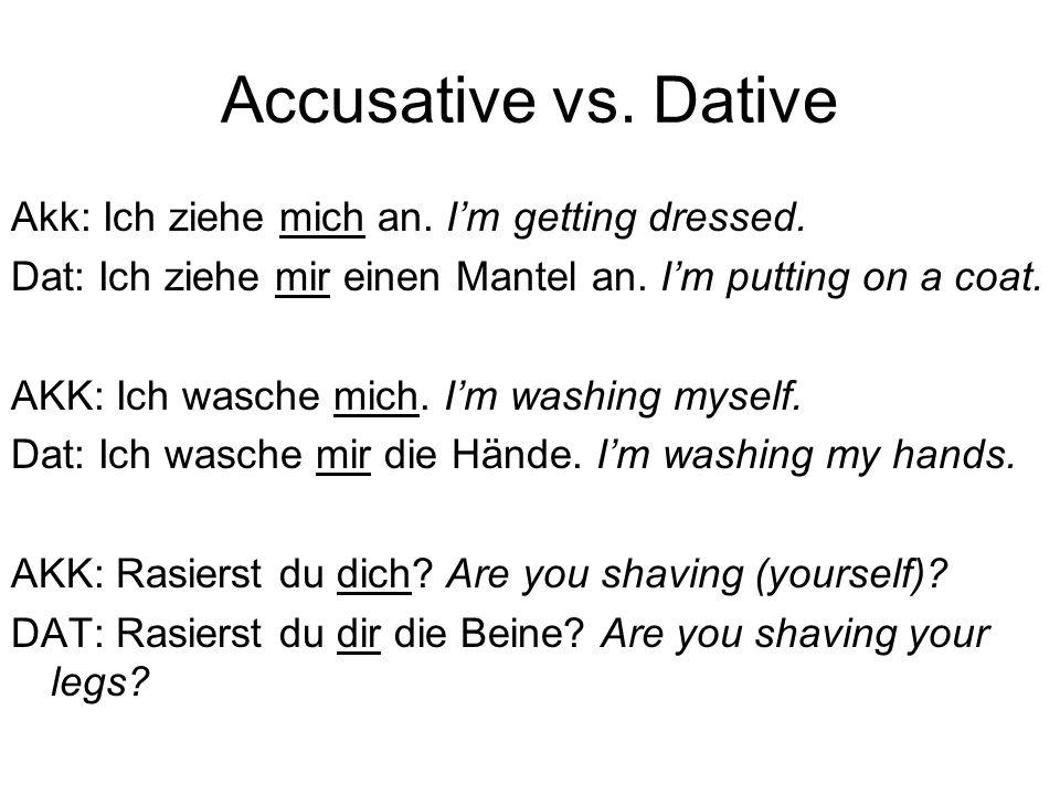 Accusative vs.Dative Akk: Ich ziehe mich an. I'm getting dressed.