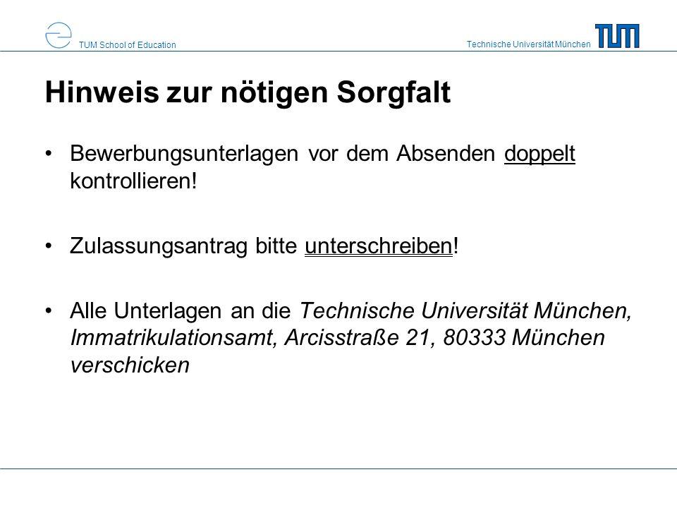 Technische Universität München TUM School of Education Hinweis zur nötigen Sorgfalt Bewerbungsunterlagen vor dem Absenden doppelt kontrollieren! Zulas