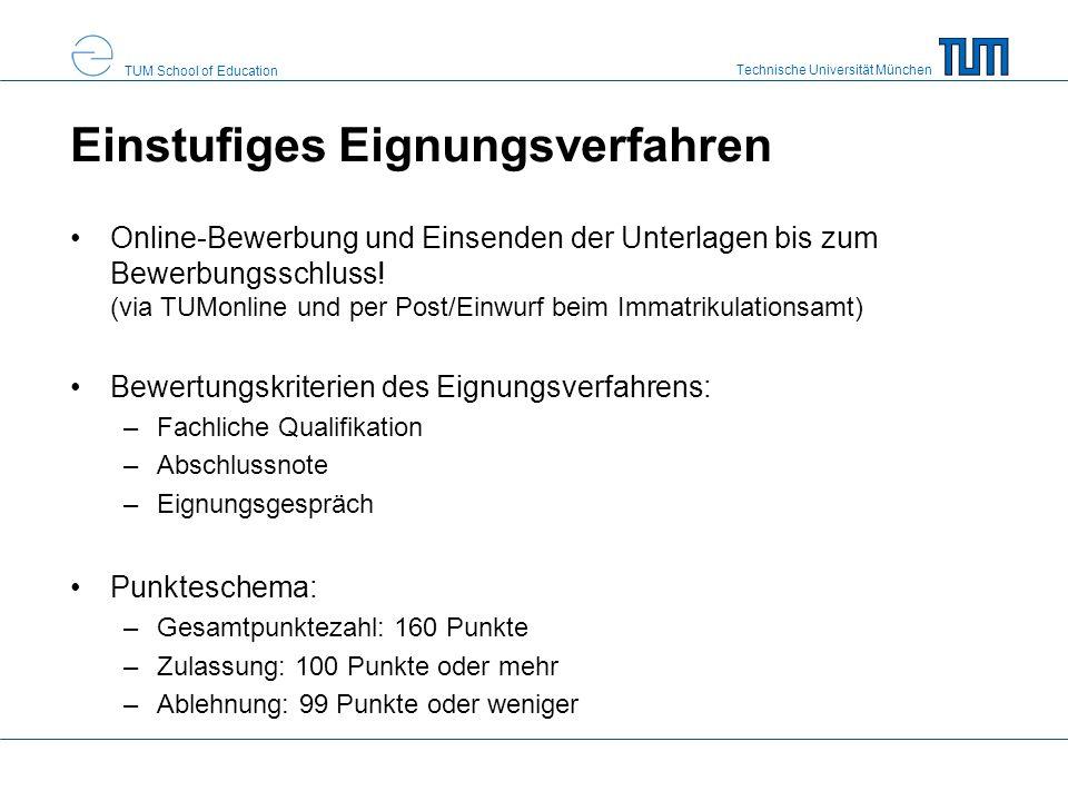 Technische Universität München TUM School of Education Einstufiges Eignungsverfahren Online-Bewerbung und Einsenden der Unterlagen bis zum Bewerbungsschluss.