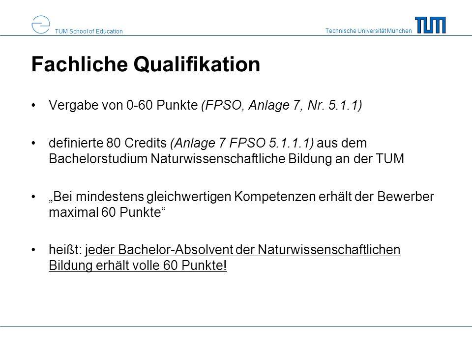 Technische Universität München TUM School of Education Fachliche Qualifikation Vergabe von 0-60 Punkte (FPSO, Anlage 7, Nr. 5.1.1) definierte 80 Credi