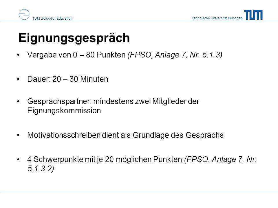Technische Universität München TUM School of Education Eignungsgespräch Vergabe von 0 – 80 Punkten (FPSO, Anlage 7, Nr. 5.1.3) Dauer: 20 – 30 Minuten
