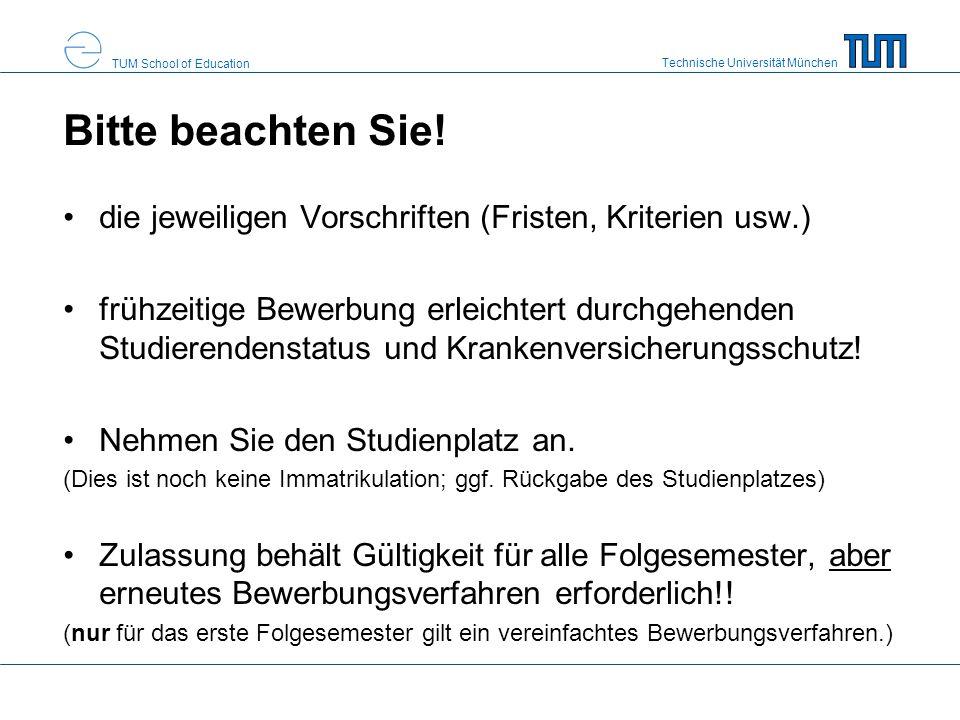 Technische Universität München TUM School of Education Bitte beachten Sie! die jeweiligen Vorschriften (Fristen, Kriterien usw.) frühzeitige Bewerbung