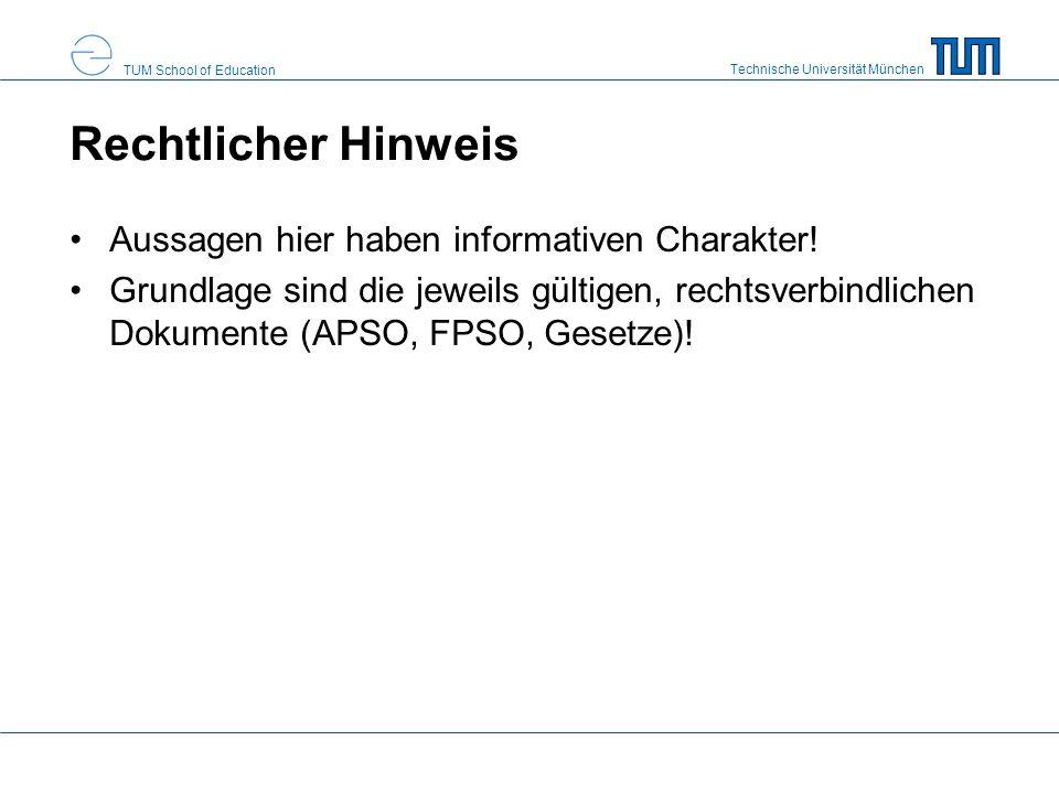 Technische Universität München TUM School of Education Rechtlicher Hinweis Aussagen hier haben informativen Charakter.