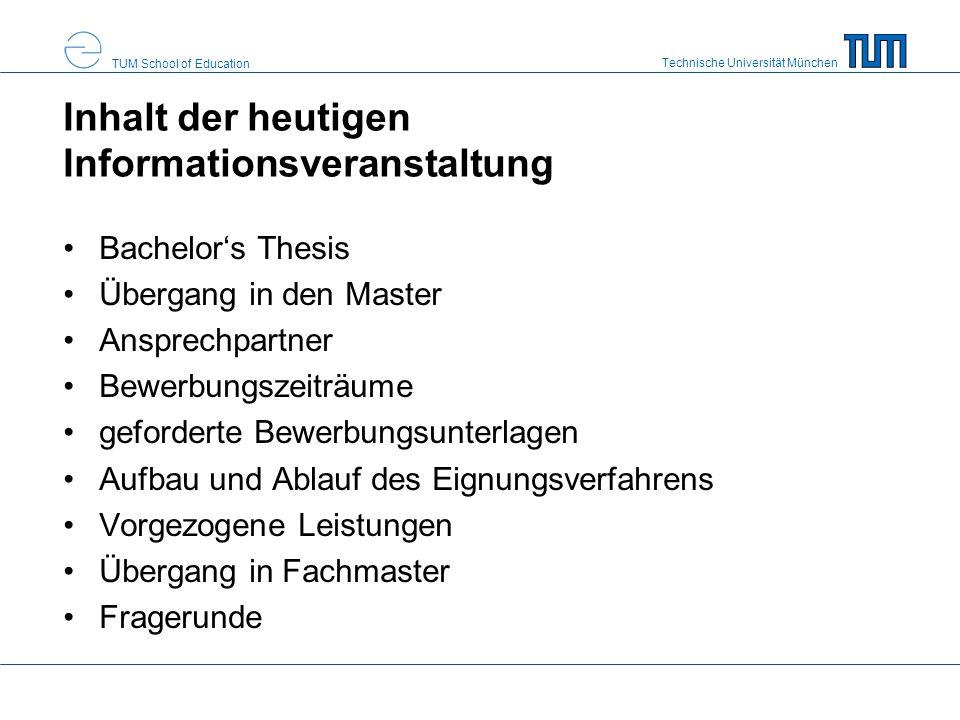 Technische Universität München TUM School of Education Inhalt der heutigen Informationsveranstaltung Bachelor's Thesis Übergang in den Master Ansprech