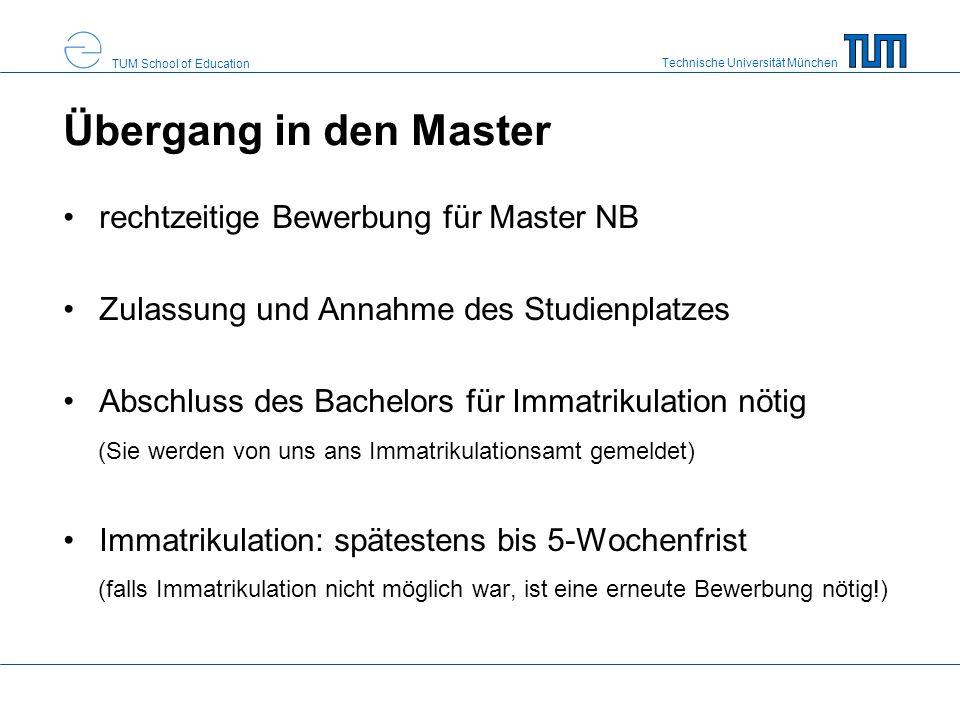Technische Universität München TUM School of Education Übergang in den Master rechtzeitige Bewerbung für Master NB Zulassung und Annahme des Studienpl