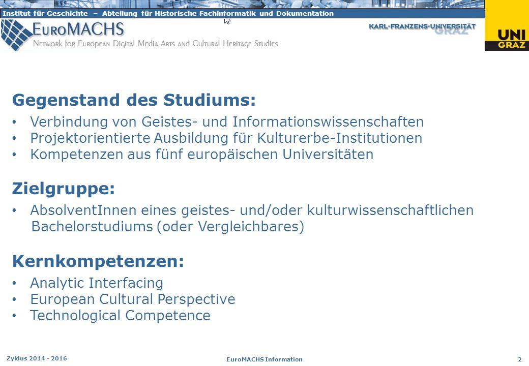 Institut für Geschichte – Abteilung für Historische Fachinformatik und Dokumentation Zyklus 2014 - 2016 EuroMACHS Information 2 Gegenstand des Studium