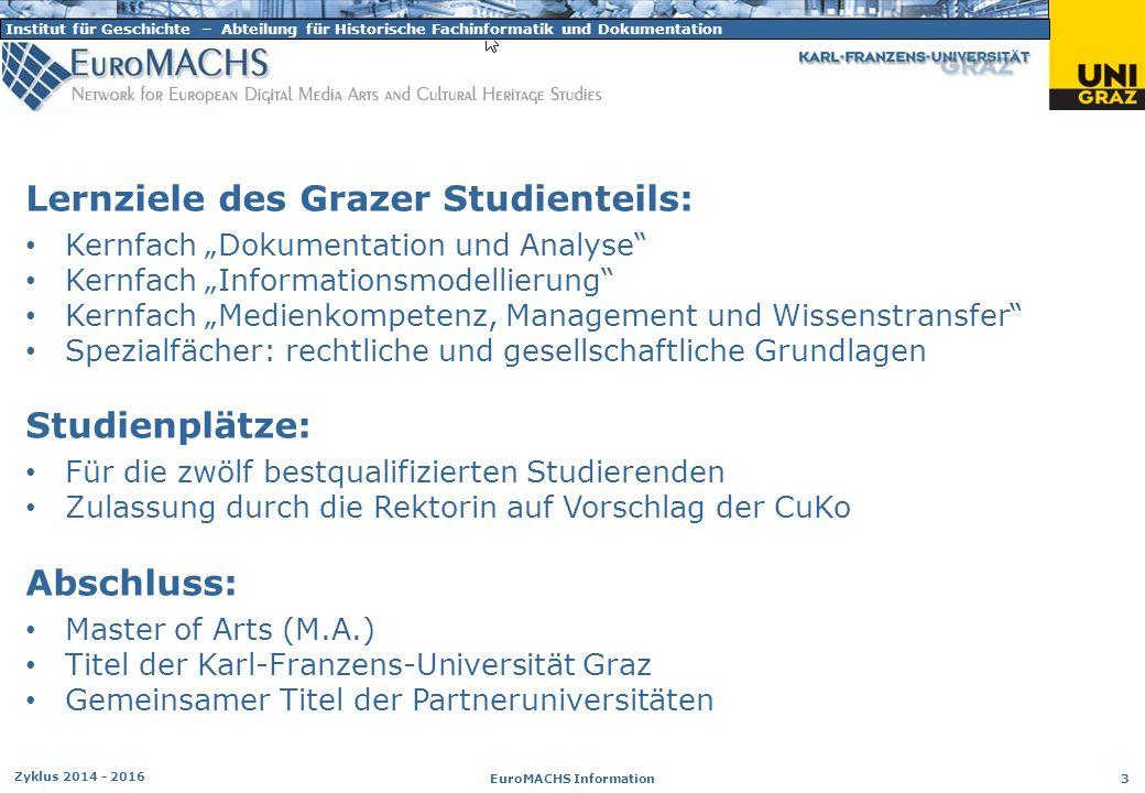 Institut für Geschichte – Abteilung für Historische Fachinformatik und Dokumentation Zyklus 2014 - 2016 EuroMACHS Information 3 Lernziele des Grazer S