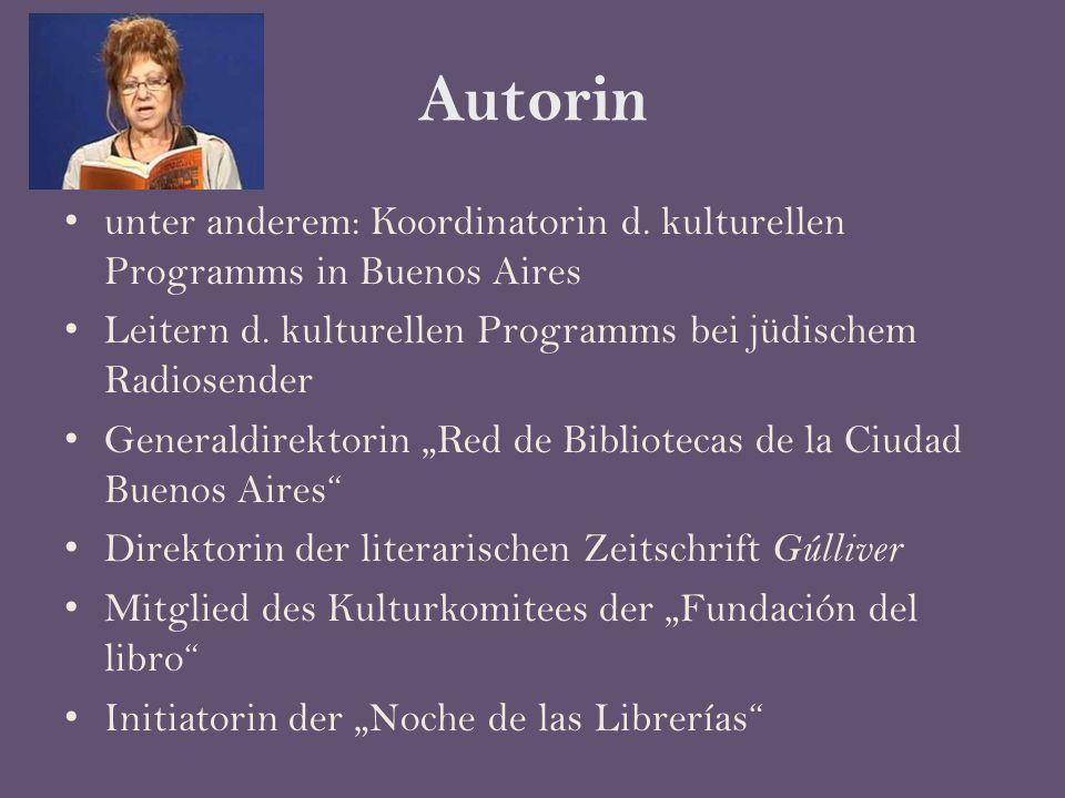 Autorin unter anderem: Koordinatorin d. kulturellen Programms in Buenos Aires Leitern d.
