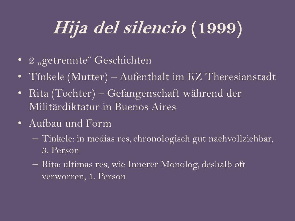 """Hija del silencio (1999) 2 """"getrennte Geschichten Tínkele (Mutter) – Aufenthalt im KZ Theresianstadt Rita (Tochter) – Gefangenschaft während der Militärdiktatur in Buenos Aires Aufbau und Form – Tínkele: in medias res, chronologisch gut nachvollziehbar, 3."""