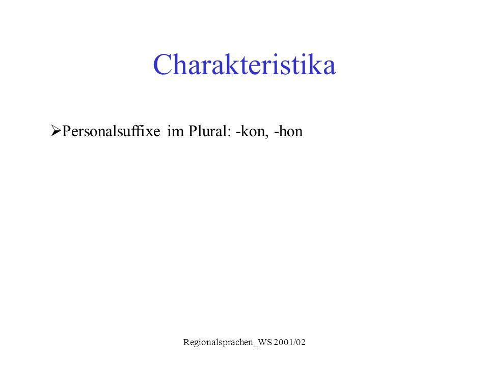 Regionalsprachen_WS 2001/02 Charakteristika  Personalsuffixe im Plural: -kon, -hon