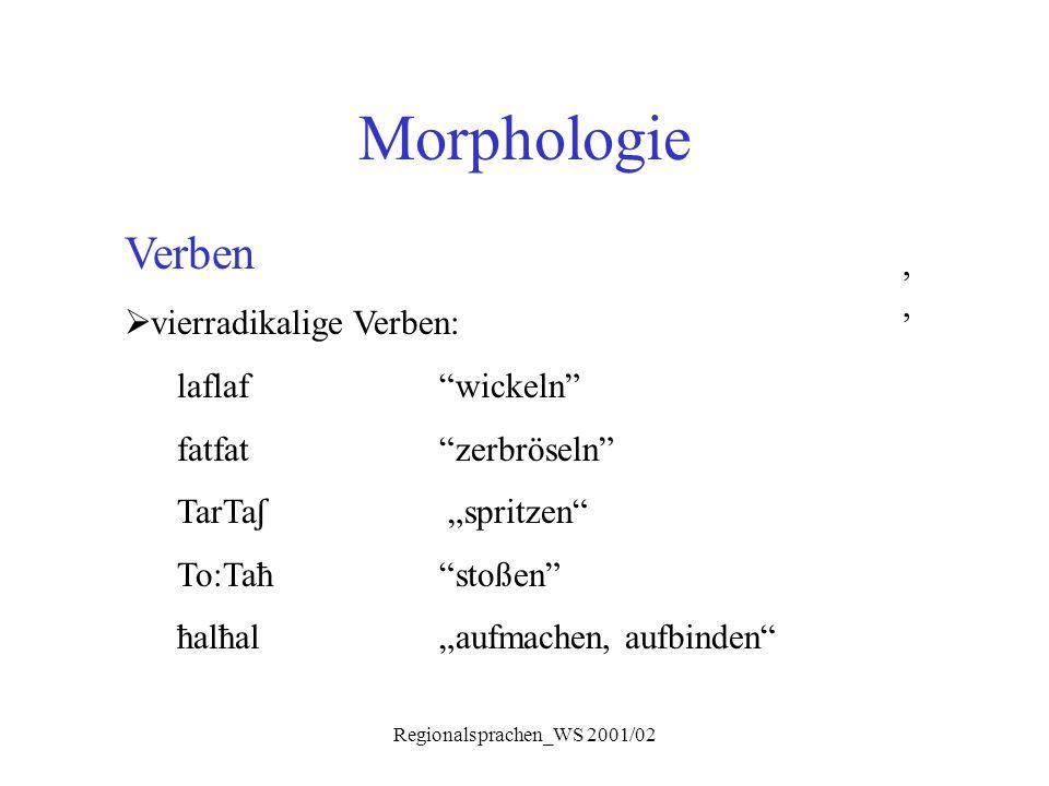 """Regionalsprachen_WS 2001/02 Morphologie, Verben  vierradikalige Verben: laflaf""""wickeln"""" fatfat""""zerbröseln"""" TarTa ʃ """"spritzen"""" To:Taħ """"stoßen"""" ħalħal"""""""