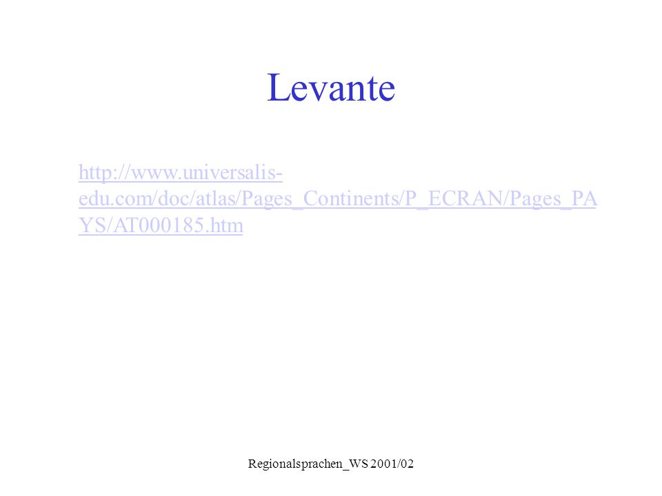 Regionalsprachen_WS 2001/02 Levante http://www.universalis- edu.com/doc/atlas/Pages_Continents/P_ECRAN/Pages_PA YS/AT000185.htm