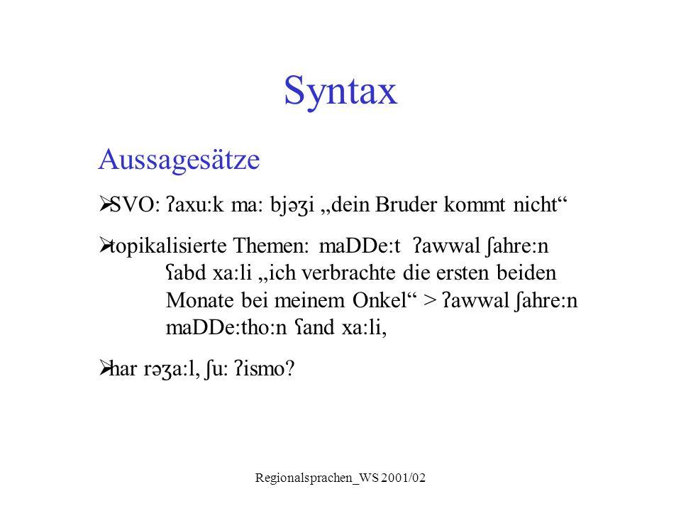 "Regionalsprachen_WS 2001/02 Syntax Aussagesätze  SVO: ʔ axu:k ma: bjə ʒ i ""dein Bruder kommt nicht""  topikalisierte Themen: maDDe:t ʔ awwal ʃ ahre:n"