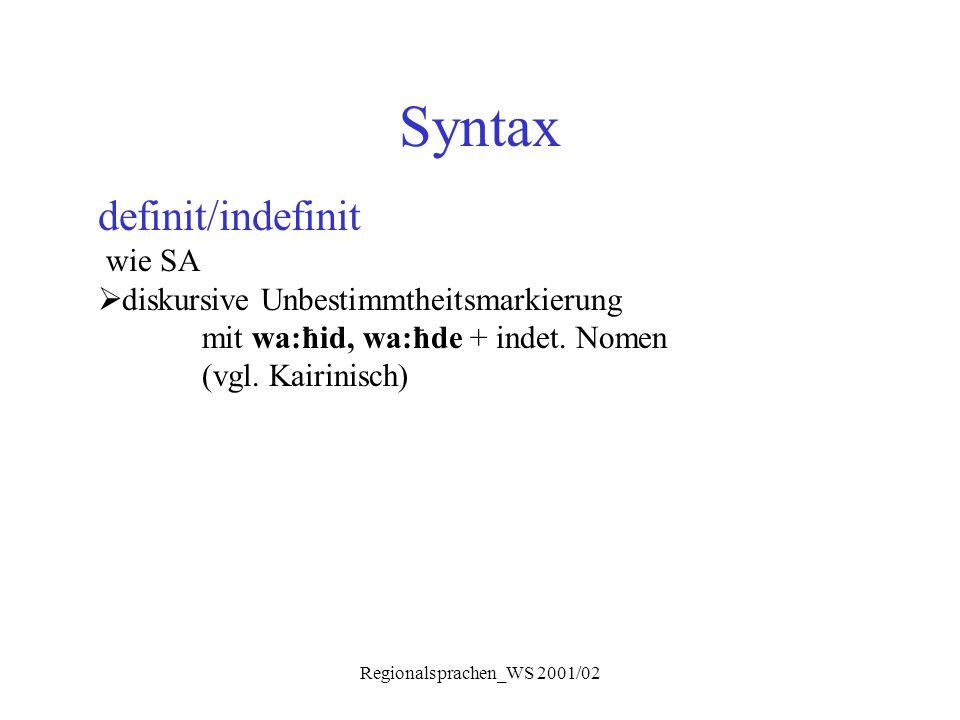 Regionalsprachen_WS 2001/02 Syntax definit/indefinit wie SA  diskursive Unbestimmtheitsmarkierung mit wa:ħid, wa:ħde + indet. Nomen (vgl. Kairinisch)