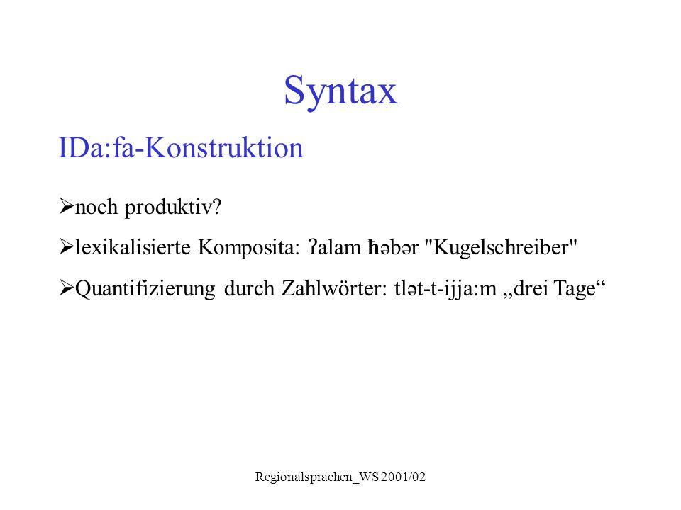 Regionalsprachen_WS 2001/02 Syntax IDa:fa-Konstruktion  noch produktiv?  lexikalisierte Komposita: ʔ alam ħəbər