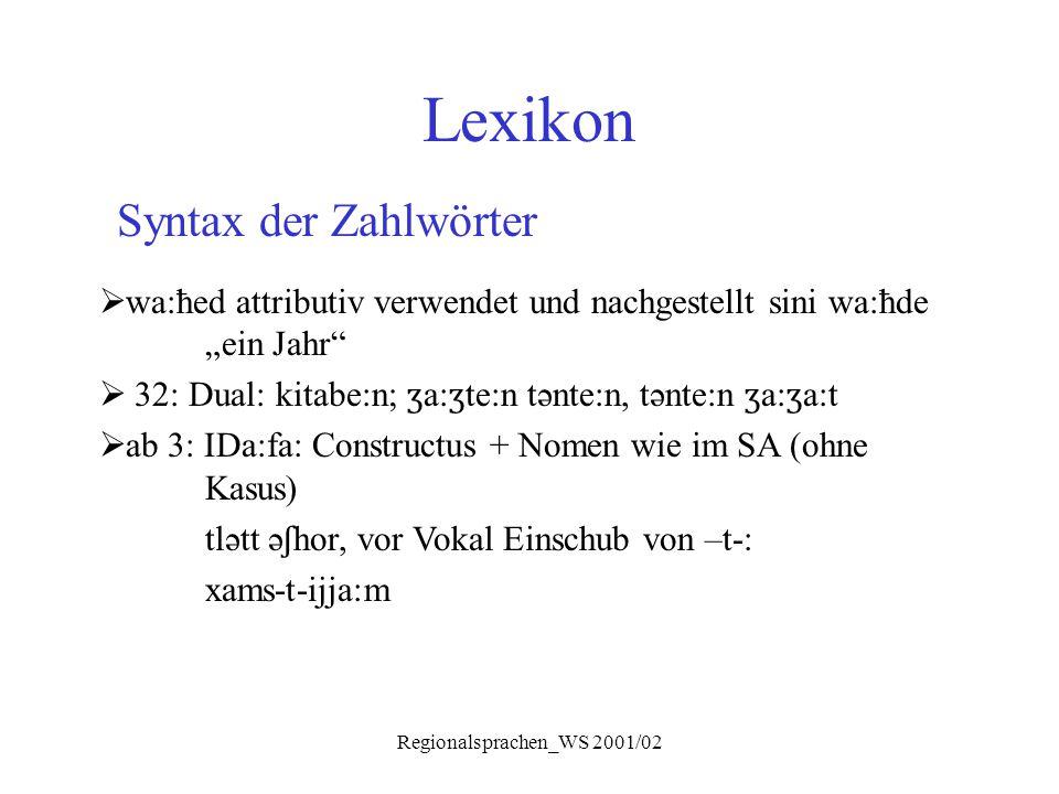 """Regionalsprachen_WS 2001/02 Lexikon Syntax der Zahlwörter  wa:ħed attributiv verwendet und nachgestellt sini wa:ħde """"ein Jahr""""  32: Dual: kitabe:n;"""