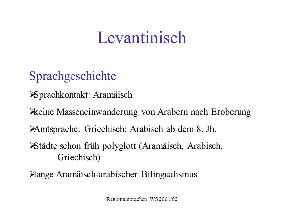 Regionalsprachen_WS 2001/02 Levantinisch Sprachgeschichte  Sprachkontakt: Aramäisch  keine Masseneinwanderung von Arabern nach Eroberung  Amtsprach