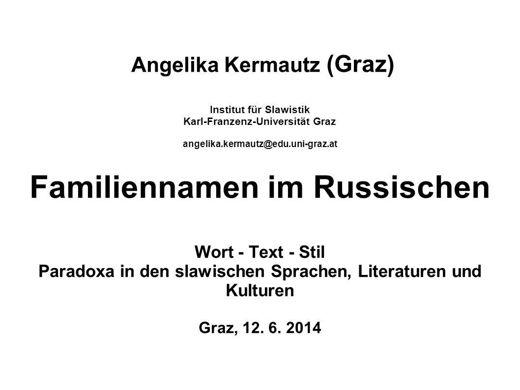 Angelika Kermautz (Graz) Institut für Slawistik Karl-Franzenz-Universität Graz angelika.kermautz@edu.uni-graz.at Familiennamen im Russischen Wort - Te
