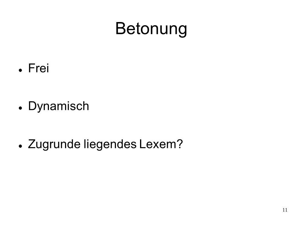 11 Betonung Frei Dynamisch Zugrunde liegendes Lexem?