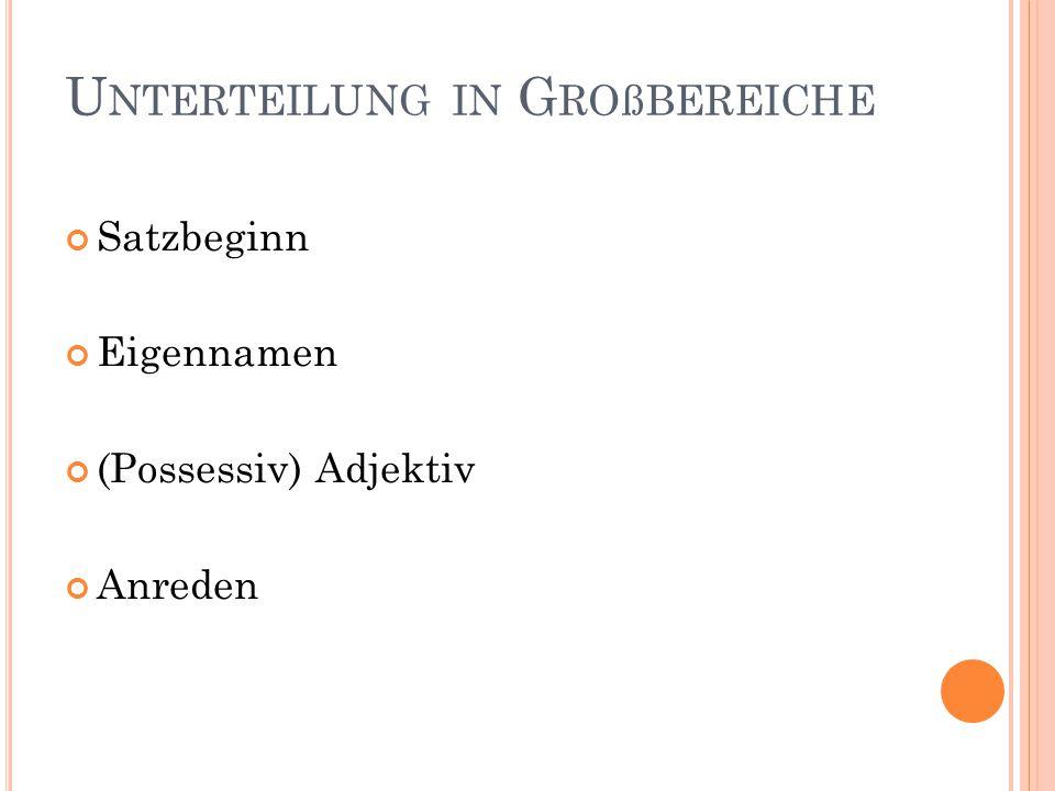 U NTERTEILUNG IN G ROßBEREICHE Satzbeginn Eigennamen (Possessiv) Adjektiv Anreden