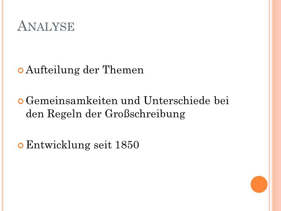 A NALYSE Aufteilung der Themen Gemeinsamkeiten und Unterschiede bei den Regeln der Großschreibung Entwicklung seit 1850