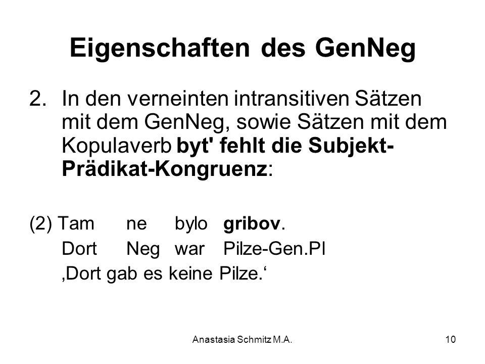 Anastasia Schmitz M.A.10 Eigenschaften des GenNeg 2.In den verneinten intransitiven Sätzen mit dem GenNeg, sowie Sätzen mit dem Kopulaverb byt' fehlt