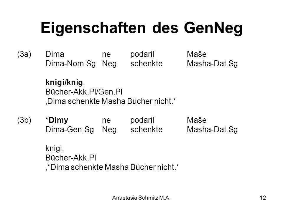 Anastasia Schmitz M.A.12 Eigenschaften des GenNeg (3a) Dima ne podaril Maše Dima-Nom.Sg Neg schenkte Masha-Dat.Sg knigi/knig. Bücher-Akk.Pl/Gen.Pl 'Di