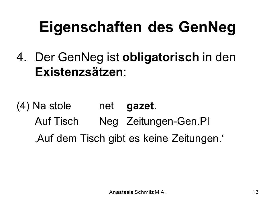 Anastasia Schmitz M.A.13 Eigenschaften des GenNeg 4.Der GenNeg ist obligatorisch in den Existenzsätzen: (4) Na stole net gazet. Auf Tisch Neg Zeitunge