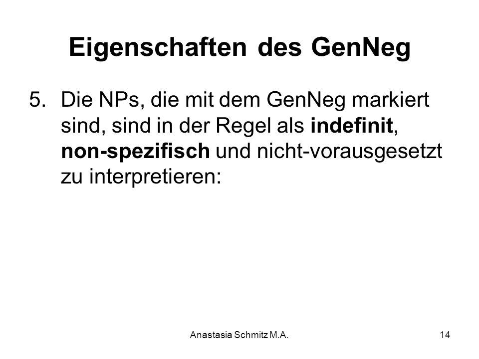 Anastasia Schmitz M.A.14 Eigenschaften des GenNeg 5.Die NPs, die mit dem GenNeg markiert sind, sind in der Regel als indefinit, non-spezifisch und nic