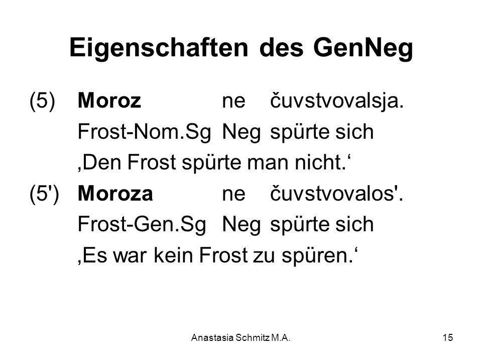 Anastasia Schmitz M.A.15 Eigenschaften des GenNeg (5) Moroz ne čuvstvovalsja. Frost-Nom.Sg Neg spürte sich 'Den Frost spürte man nicht.' (5') Moroza n