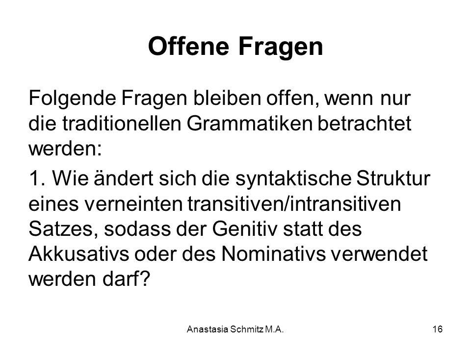 Anastasia Schmitz M.A.16 Offene Fragen Folgende Fragen bleiben offen, wenn nur die traditionellen Grammatiken betrachtet werden: 1. Wie ändert sich di