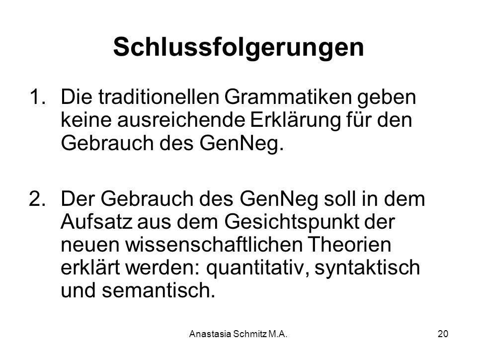 Anastasia Schmitz M.A.20 Schlussfolgerungen 1.Die traditionellen Grammatiken geben keine ausreichende Erklärung für den Gebrauch des GenNeg. 2.Der Geb