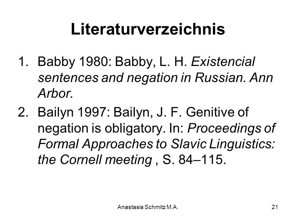Anastasia Schmitz M.A.21 Literaturverzeichnis 1.Babby 1980: Babby, L. H. Existencial sentences and negation in Russian. Ann Arbor. 2.Bailyn 1997: Bail
