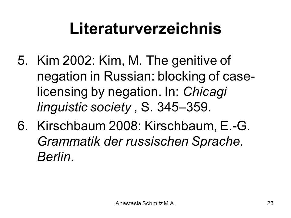 Anastasia Schmitz M.A.23 Literaturverzeichnis 5.Kim 2002: Kim, M. The genitive of negation in Russian: blocking of case- licensing by negation. In: Ch