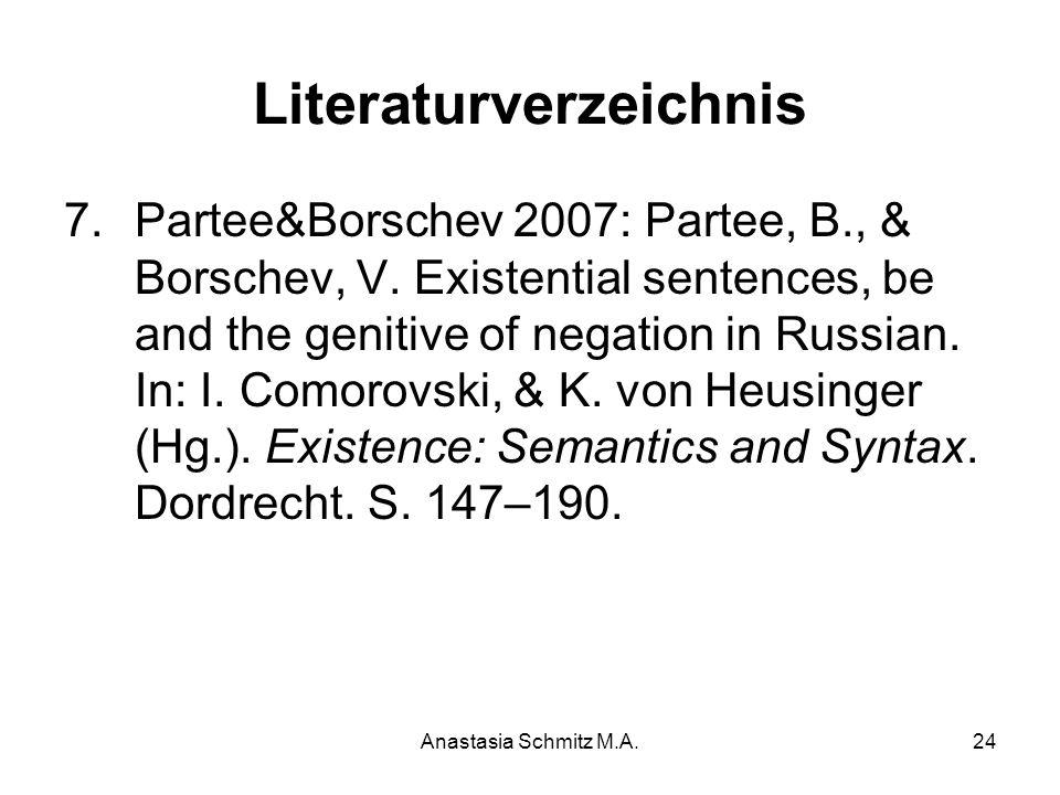 Anastasia Schmitz M.A.24 Literaturverzeichnis 7.Partee&Borschev 2007: Partee, B., & Borschev, V. Existential sentences, be and the genitive of negatio