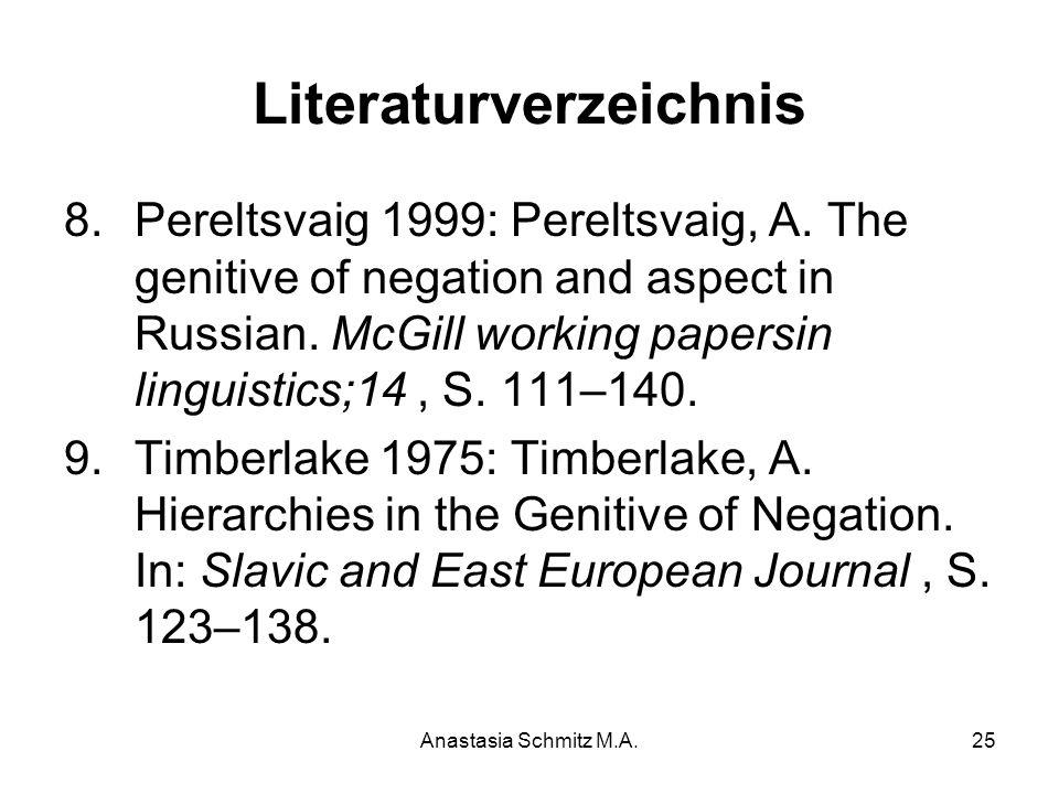 Anastasia Schmitz M.A.25 Literaturverzeichnis 8.Pereltsvaig 1999: Pereltsvaig, A. The genitive of negation and aspect in Russian. McGill working paper