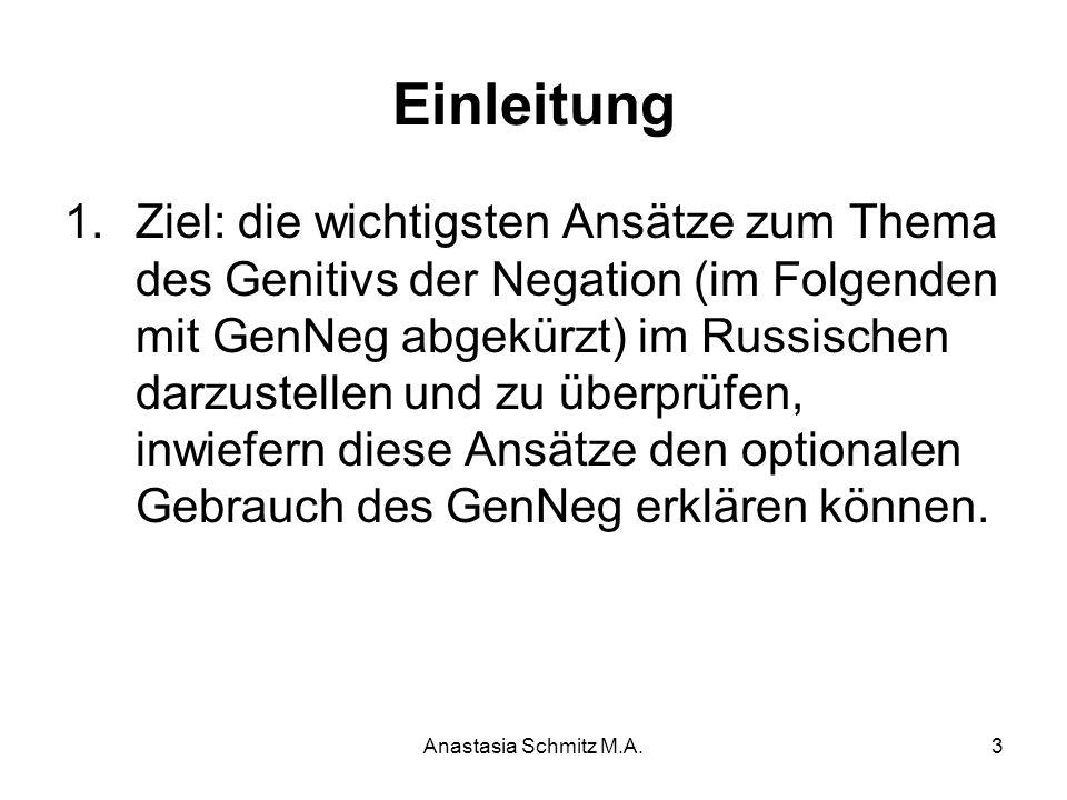 Anastasia Schmitz M.A.3 Einleitung 1.Ziel: die wichtigsten Ansätze zum Thema des Genitivs der Negation (im Folgenden mit GenNeg abgekürzt) im Russisch