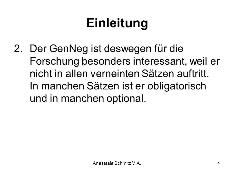Anastasia Schmitz M.A.4 Einleitung 2.Der GenNeg ist deswegen für die Forschung besonders interessant, weil er nicht in allen verneinten Sätzen auftrit