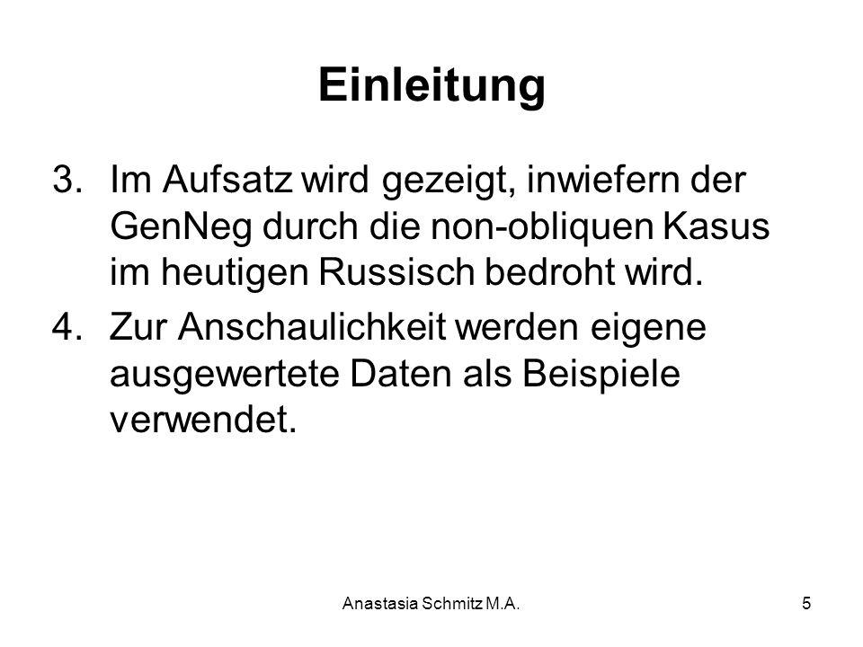 Anastasia Schmitz M.A.5 Einleitung 3.Im Aufsatz wird gezeigt, inwiefern der GenNeg durch die non-obliquen Kasus im heutigen Russisch bedroht wird. 4.Z