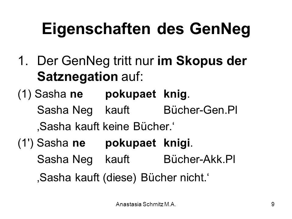 Anastasia Schmitz M.A.9 Eigenschaften des GenNeg 1.Der GenNeg tritt nur im Skopus der Satznegation auf: (1) Sasha ne pokupaet knig. Sasha Neg kauft Bü