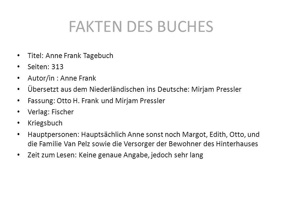 FAKTEN DES BUCHES Titel: Anne Frank Tagebuch Seiten: 313 Autor/in : Anne Frank Übersetzt aus dem Niederländischen ins Deutsche: Mirjam Pressler Fassun