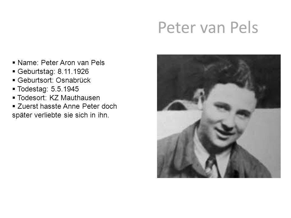 Peter van Pels  Name: Peter Aron van Pels  Geburtstag: 8.11.1926  Geburtsort: Osnabrück  Todestag: 5.5.1945  Todesort: KZ Mauthausen  Zuerst has
