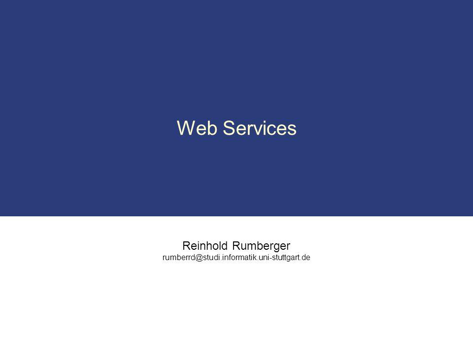 Reinhold Rumberger rumberrd@studi.informatik.uni-stuttgart.de Web Services
